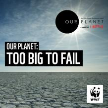 WWF Our Planet: Too Big For Fail